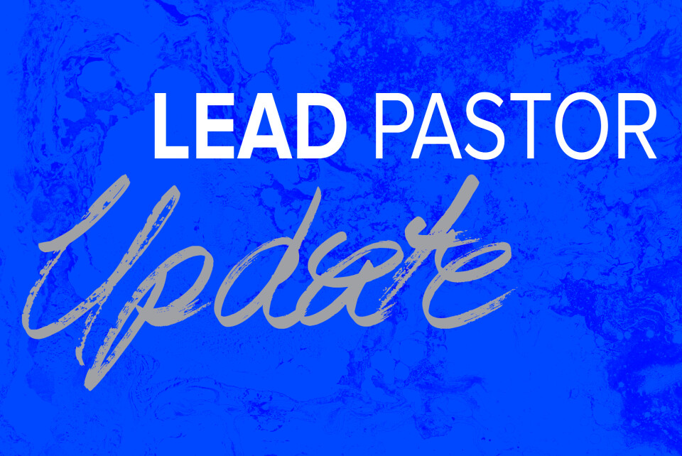 Updates from your Lead Pastor, James Kuhl